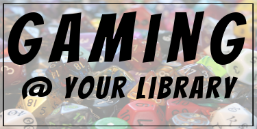 Gaming @ Your Library Image: Image of assorted dice with the caption